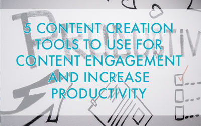 5 Content Creation Tools to Use for Content Engagement and Increase Productivity